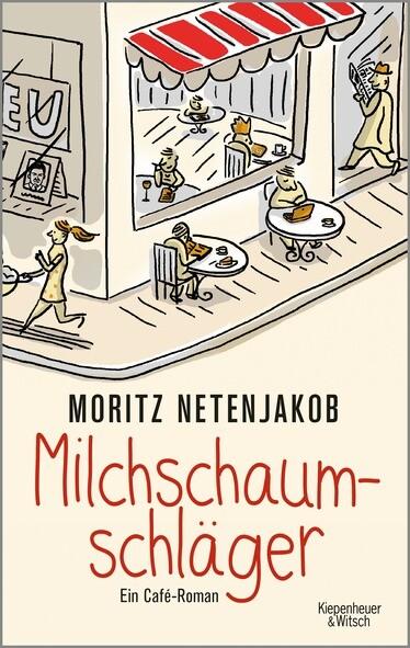 Buchcover Moritz Netenjakob: Milchschaumschläger. Copyright Kiepenheuer und Witsch.